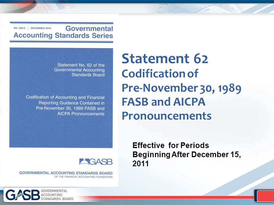 Statement 62 Codification of Pre-November 30, 1989 FASB and AICPA Pronouncements Effective for Periods Beginning After December 15, 2011
