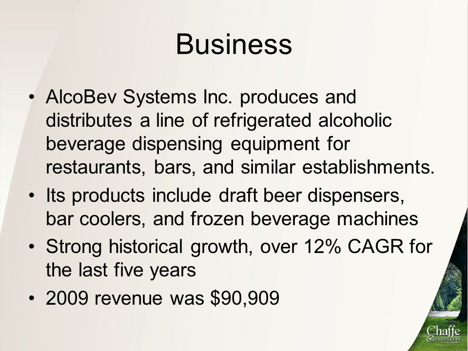Business AlcoBev Systems Inc. produces and distributes a line of refrigerated alcoholic beverage dispensing equipment for restaurants, bars, and simil