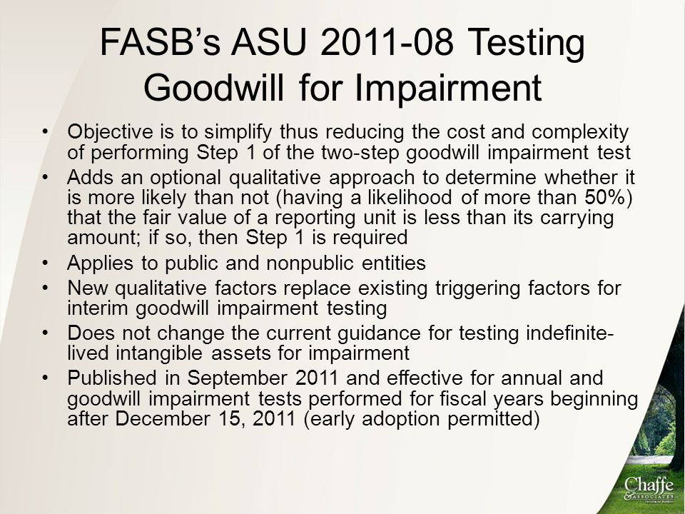 FASB's ASU 2011-08 Testing Goodwill for Impairment Objective is to simplify thus reducing the cost and complexity of performing Step 1 of the two-step