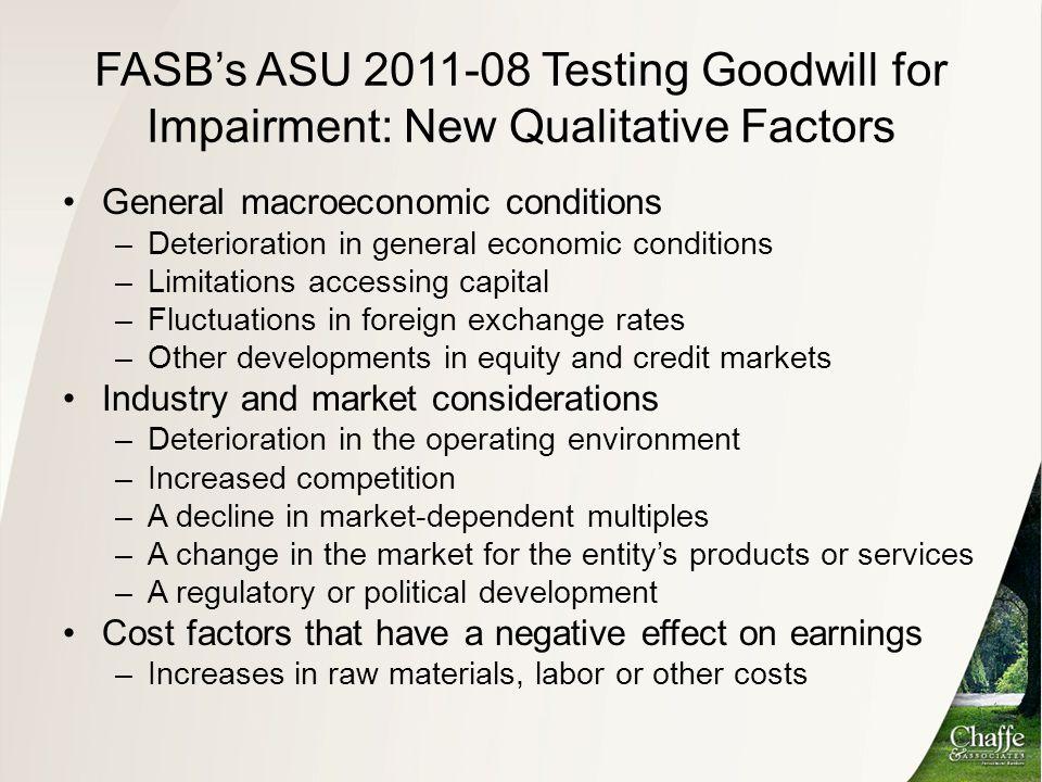 FASB's ASU 2011-08 Testing Goodwill for Impairment: New Qualitative Factors General macroeconomic conditions –Deterioration in general economic condit