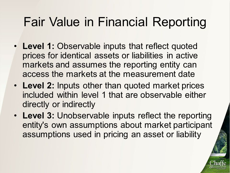 Fair Value in Financial Reporting Level 1: Observable inputs that reflect quoted prices for identical assets or liabilities in active markets and assu