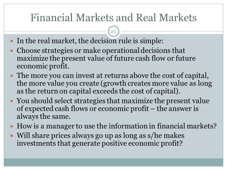 20 In the real market, the decision rule is simple: Choose strategies or make operational decisions that maximize the present value of future cash flow or future economic profit.