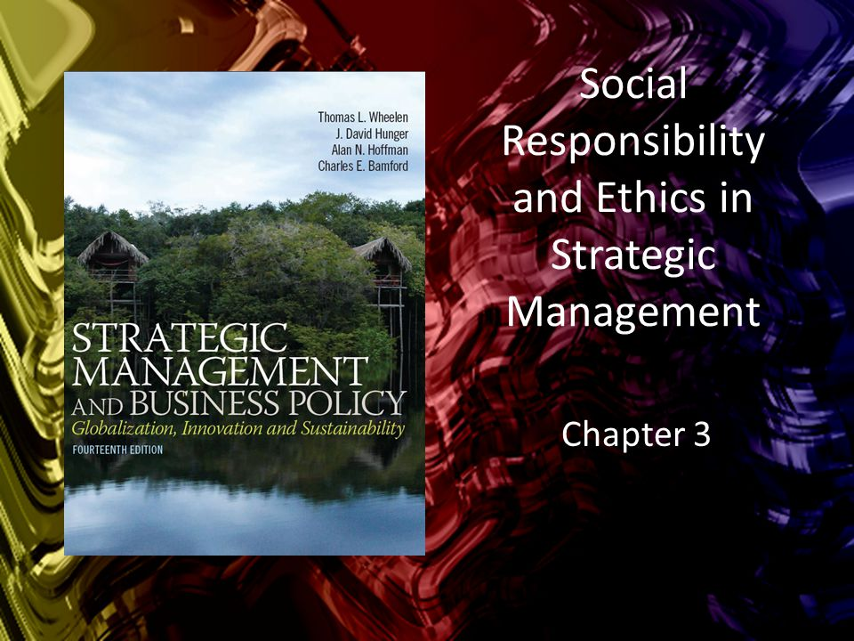 Social Responsibility and Ethics in Strategic Management Chapter 3