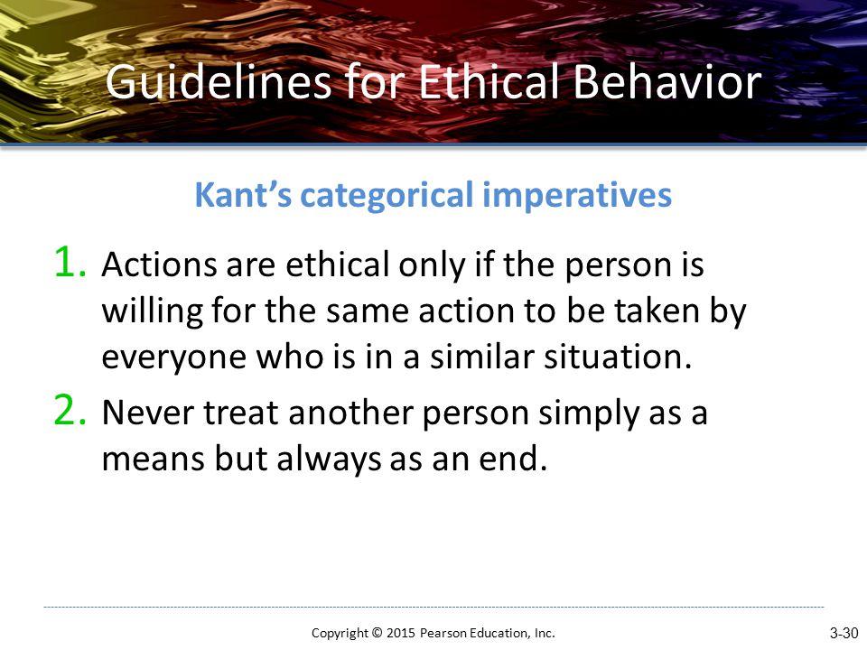 Guidelines for Ethical Behavior Kant's categorical imperatives 1.