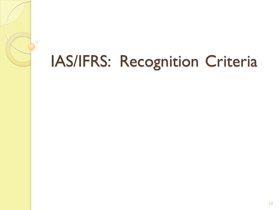 IAS/IFRS: Recognition Criteria 10