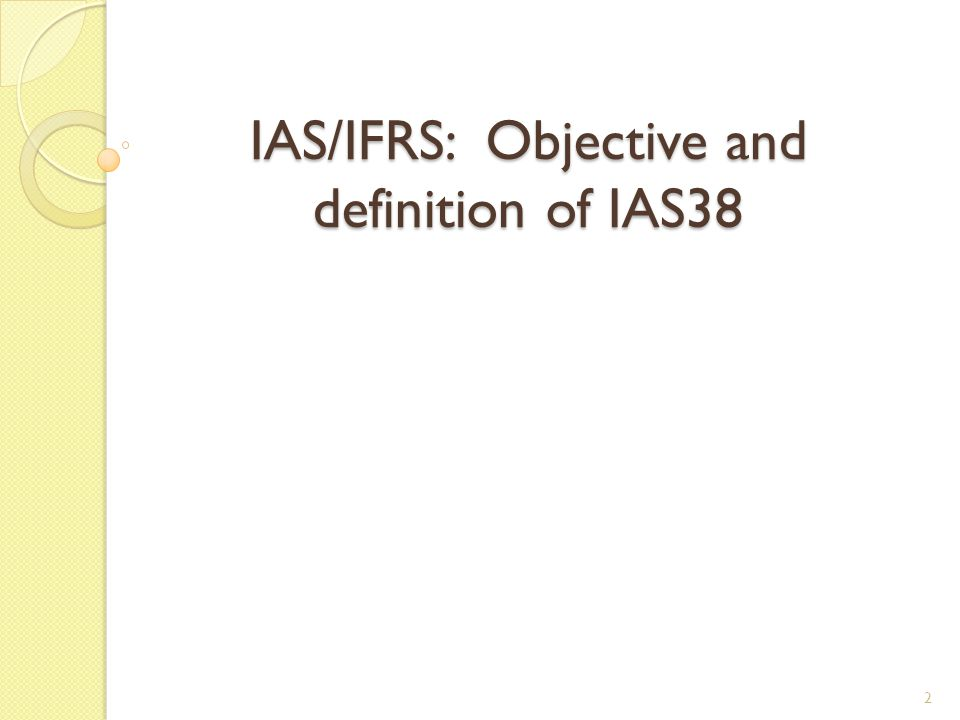 3  The objective of IAS 38 is to prescribe the accounting treatment for intangible assets that are not dealt with specifically in another IFRS.