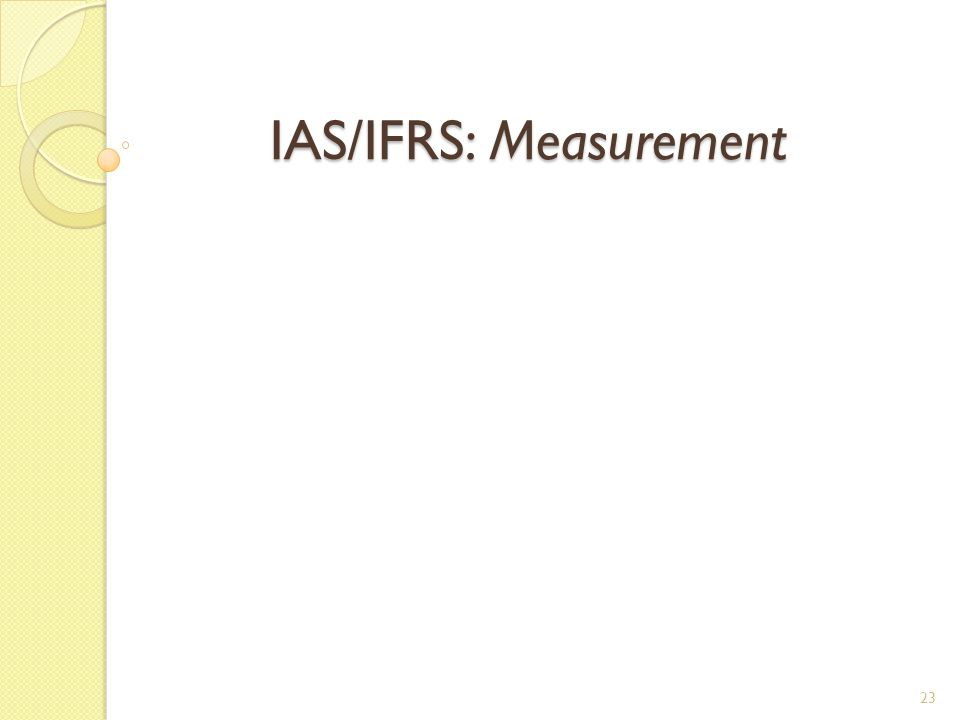 IAS/IFRS: Measurement IAS/IFRS: Measurement 23