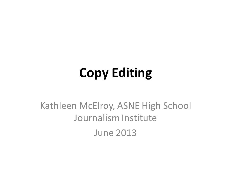 Copy Editing Kathleen McElroy, ASNE High School Journalism Institute June 2013