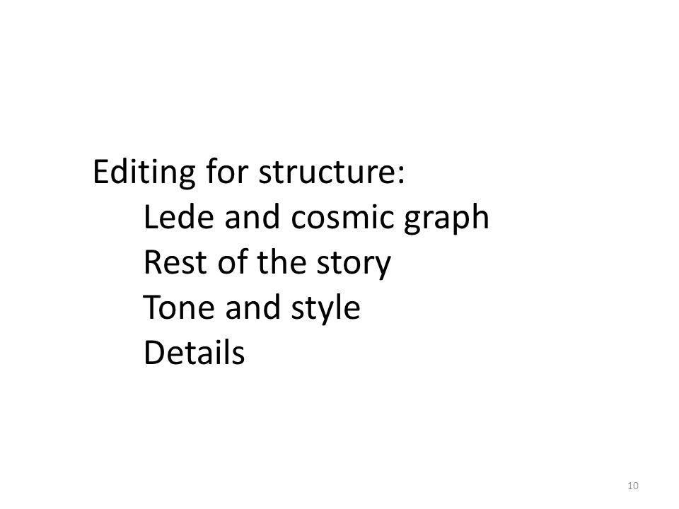  Editing for structure: Lede and cosmic graph Rest of the story Tone and style Details 10