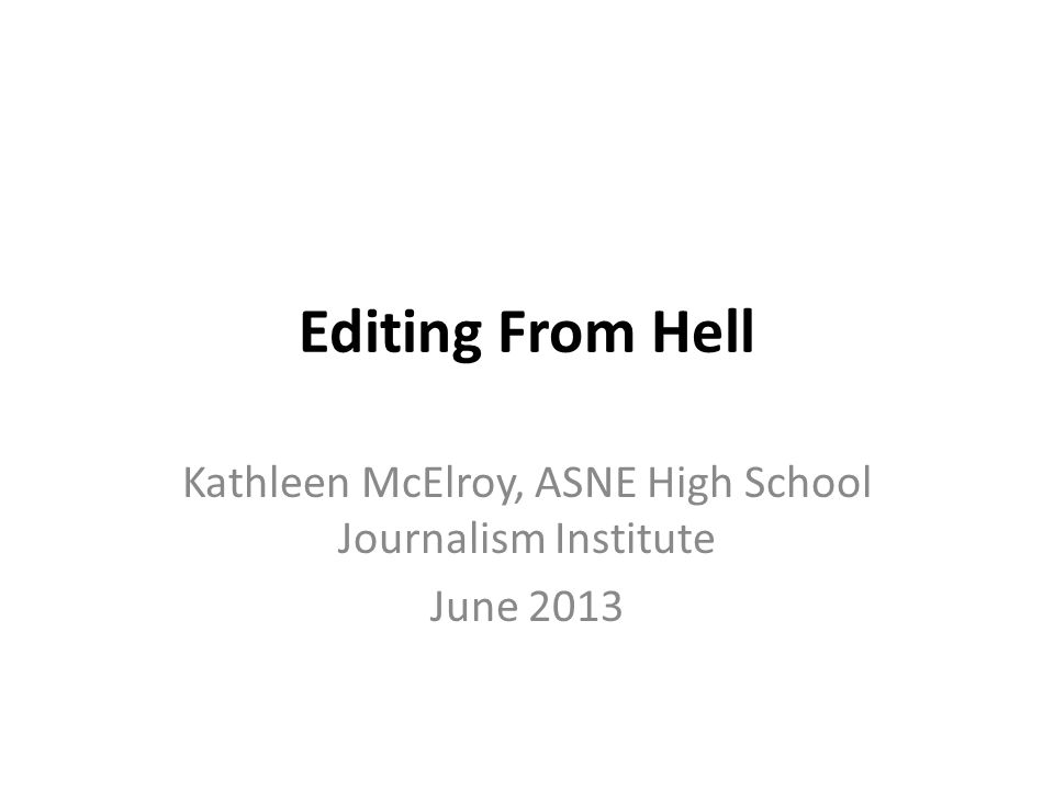 Editing From Hell Kathleen McElroy, ASNE High School Journalism Institute June 2013