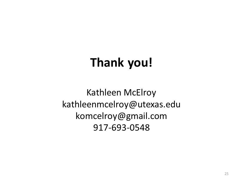 Thank you! Kathleen McElroy kathleenmcelroy@utexas.edu komcelroy@gmail.com 917-693-0548 25