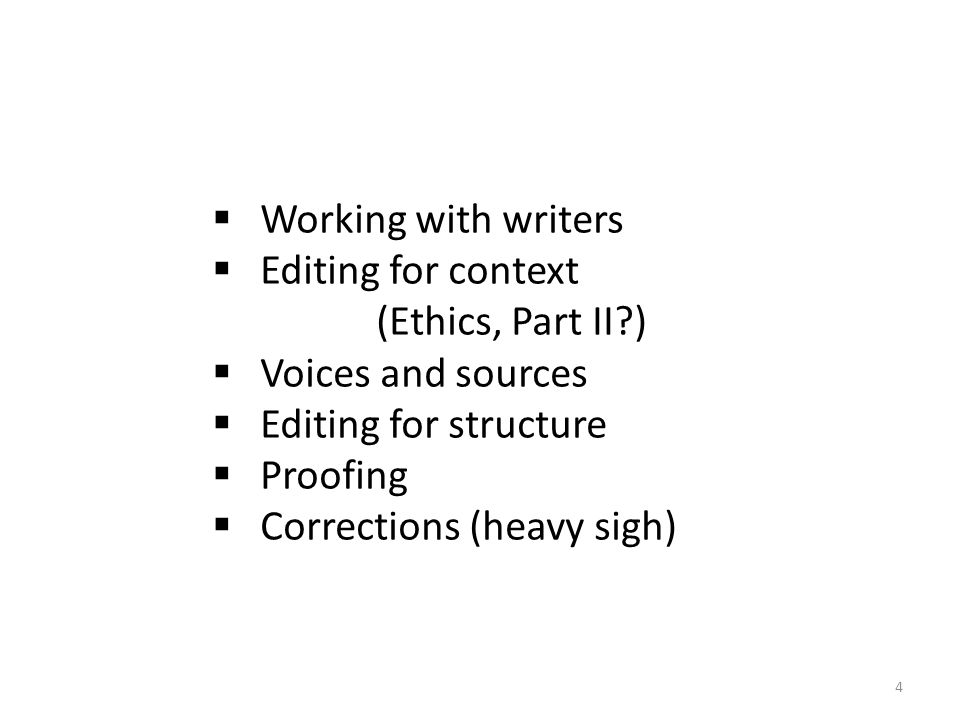  Working with writers  Editing for context (Ethics, Part II?)  Voices and sources  Editing for structure  Proofing  Corrections (heavy sigh) 4