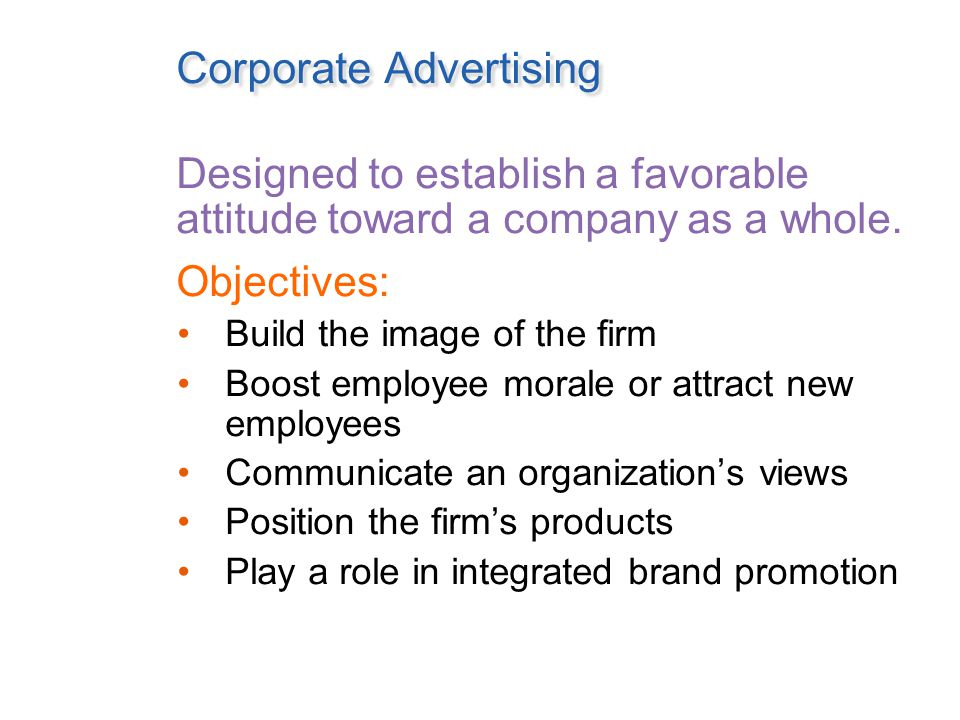 Corporate Advertising Designed to establish a favorable attitude toward a company as a whole.
