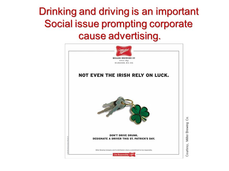 Drinking and driving is an important Social issue prompting corporate cause advertising.