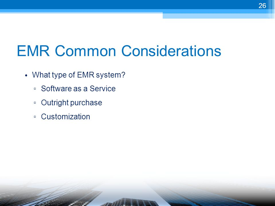 EMR Common Considerations What type of EMR system.