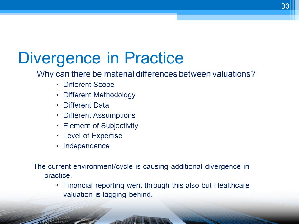 Divergence in Practice Why can there be material differences between valuations.