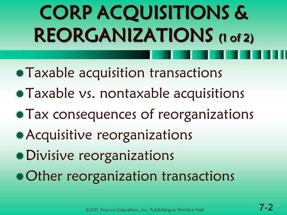 7-2 CORP ACQUISITIONS & REORGANIZATIONS (1 of 2)  Taxable acquisition transactions  Taxable vs.