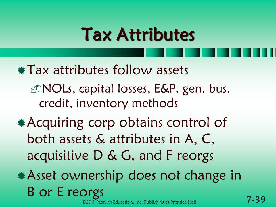 7-39 Tax Attributes  Tax attributes follow assets  NOLs, capital losses, E&P, gen.