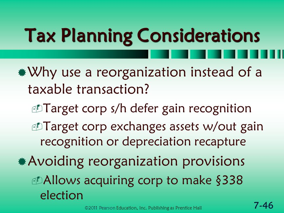 7-46 Tax Planning Considerations  Why use a reorganization instead of a taxable transaction.