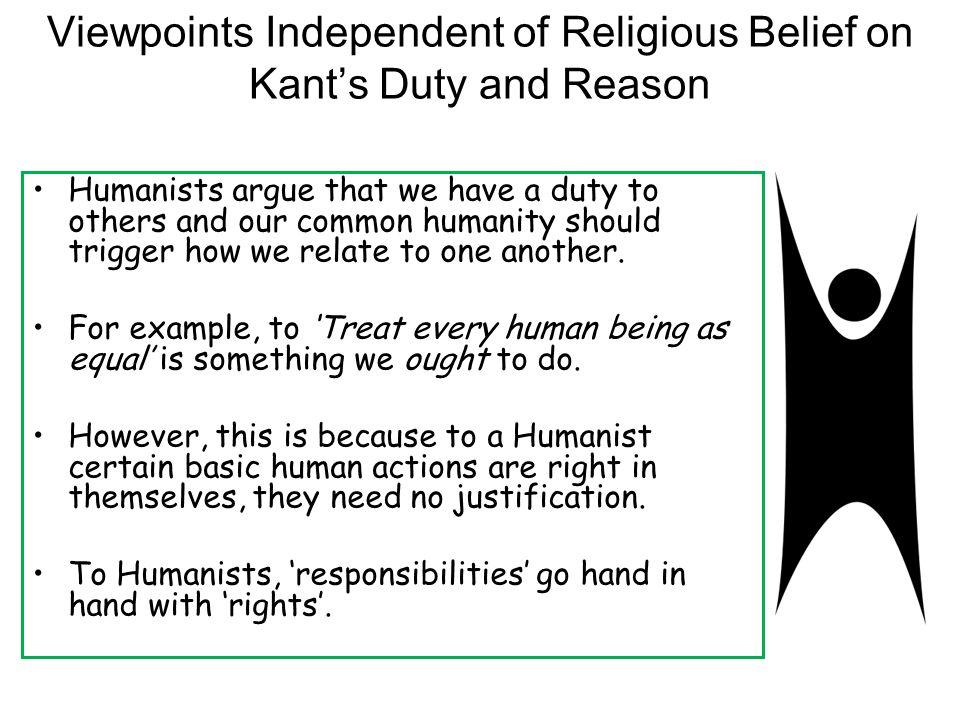 Viewpoints Independent of Religious Belief on Kant's Duty and Reason Humanists argue that we have a duty to others and our common humanity should trigger how we relate to one another.