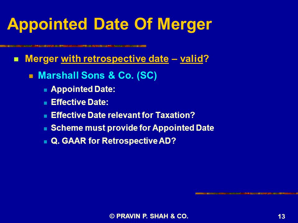 Appointed Date Of Merger Merger with retrospective date – valid? Marshall Sons & Co. (SC) Appointed Date: Effective Date: Effective Date relevant for