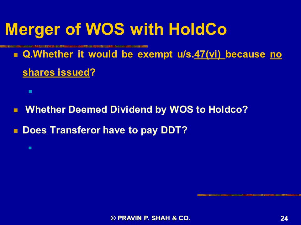 Merger of WOS with HoldCo Q.Whether it would be exempt u/s.47(vi) because no shares issued? Whether Deemed Dividend by WOS to Holdco? Does Transferor