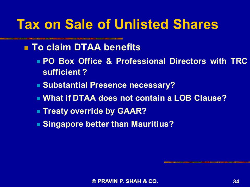 Tax on Sale of Unlisted Shares To claim DTAA benefits PO Box Office & Professional Directors with TRC sufficient .