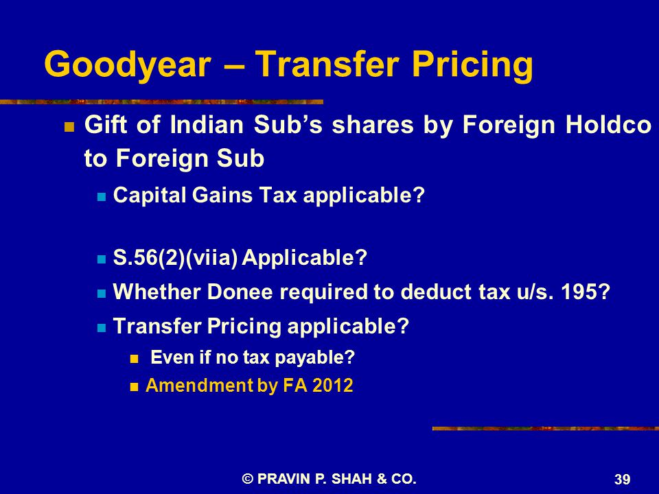 Goodyear – Transfer Pricing Gift of Indian Sub's shares by Foreign Holdco to Foreign Sub Capital Gains Tax applicable? S.56(2)(viia) Applicable? Wheth