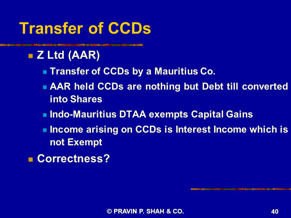 Transfer of CCDs Z Ltd (AAR) Transfer of CCDs by a Mauritius Co. AAR held CCDs are nothing but Debt till converted into Shares Indo-Mauritius DTAA exe