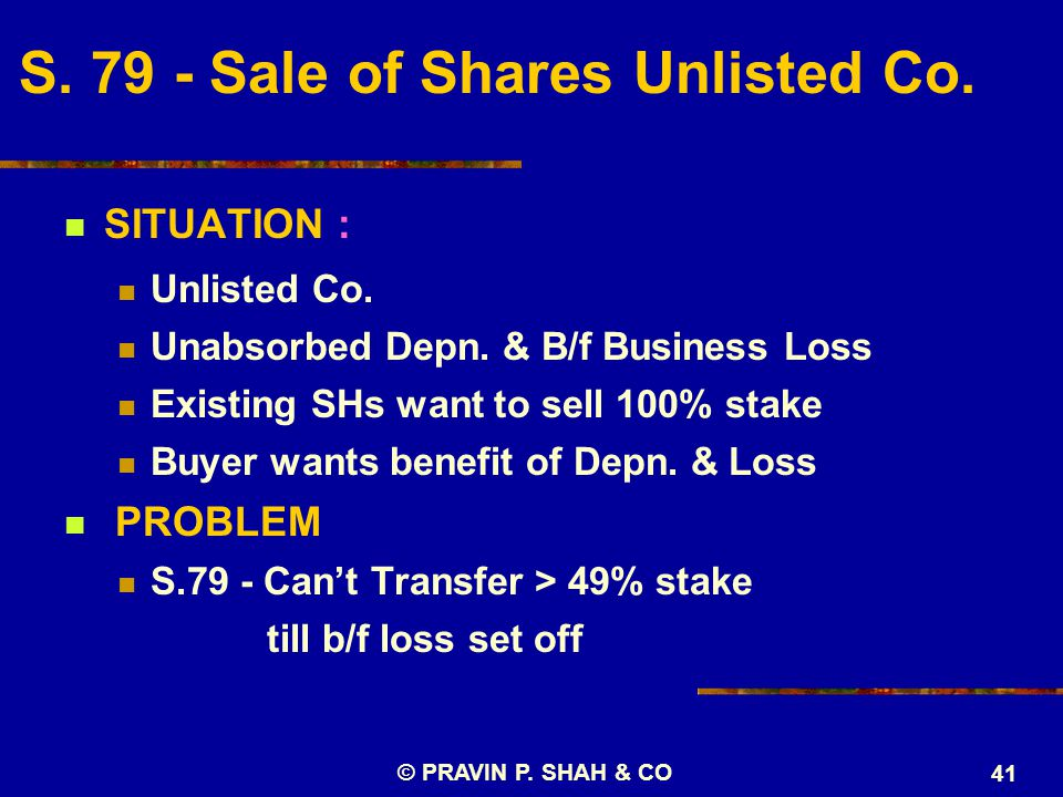 © PRAVIN P. SHAH & CO 41 SITUATION : Unlisted Co.