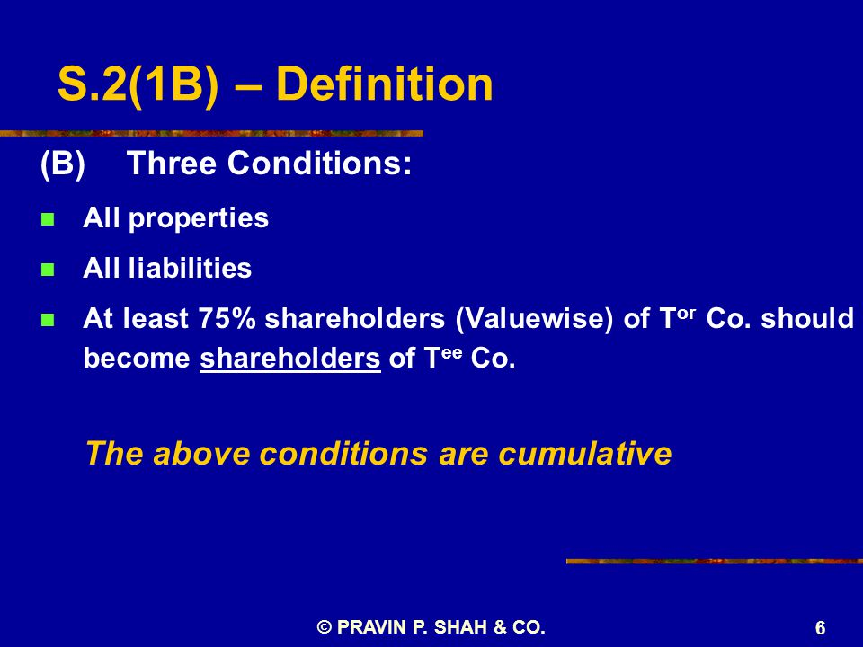 S.2(1B) – Definition (B)Three Conditions: All properties All liabilities At least 75% shareholders (Valuewise) of T or Co.