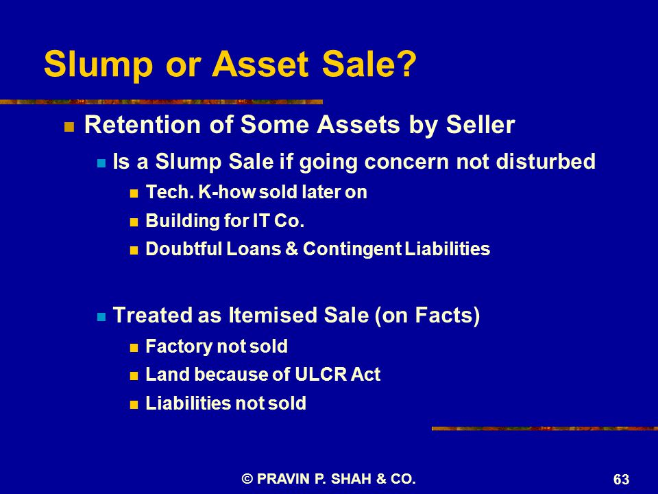 Slump or Asset Sale? Retention of Some Assets by Seller Is a Slump Sale if going concern not disturbed Tech. K-how sold later on Building for IT Co. D