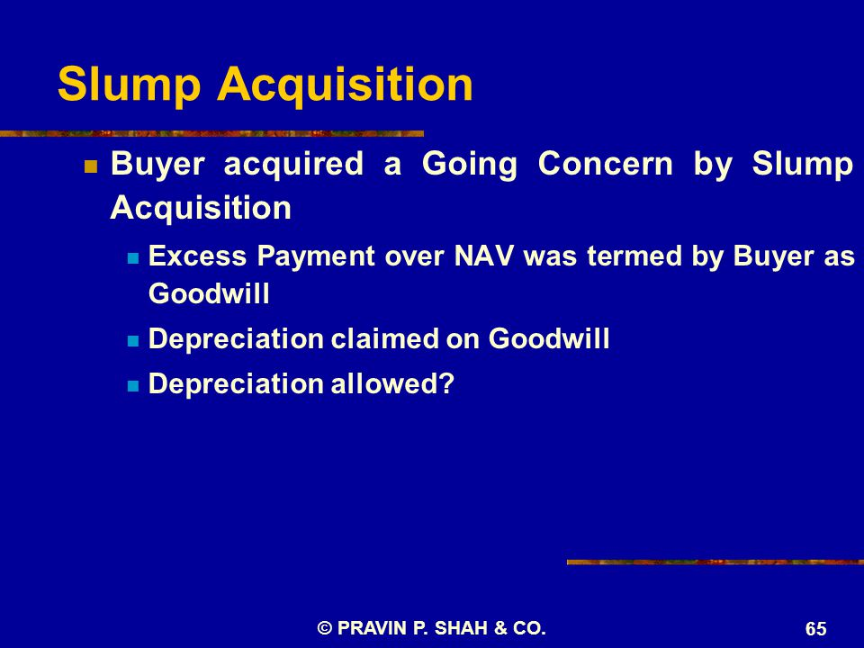 Slump Acquisition Buyer acquired a Going Concern by Slump Acquisition Excess Payment over NAV was termed by Buyer as Goodwill Depreciation claimed on Goodwill Depreciation allowed.