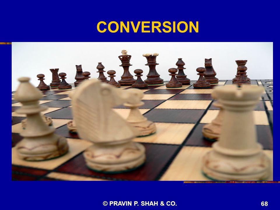 © PRAVIN P. SHAH & CO. 68 CONVERSION