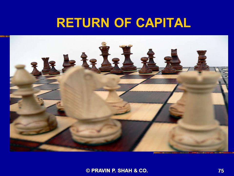 © PRAVIN P. SHAH & CO. 75 RETURN OF CAPITAL