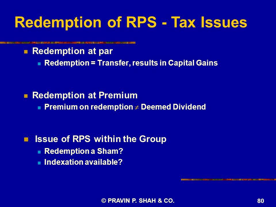 © PRAVIN P. SHAH & CO. 80 Redemption at par Redemption = Transfer, results in Capital Gains Redemption at Premium Premium on redemption  Deemed Divid
