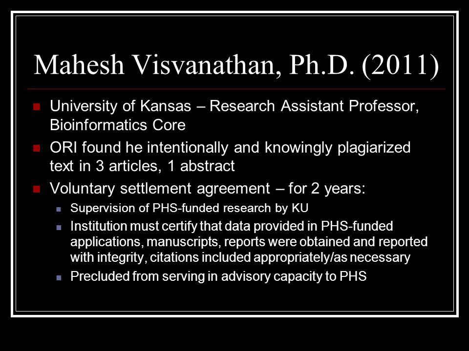 Mahesh Visvanathan, Ph.D. (2011) University of Kansas – Research Assistant Professor, Bioinformatics Core ORI found he intentionally and knowingly pla