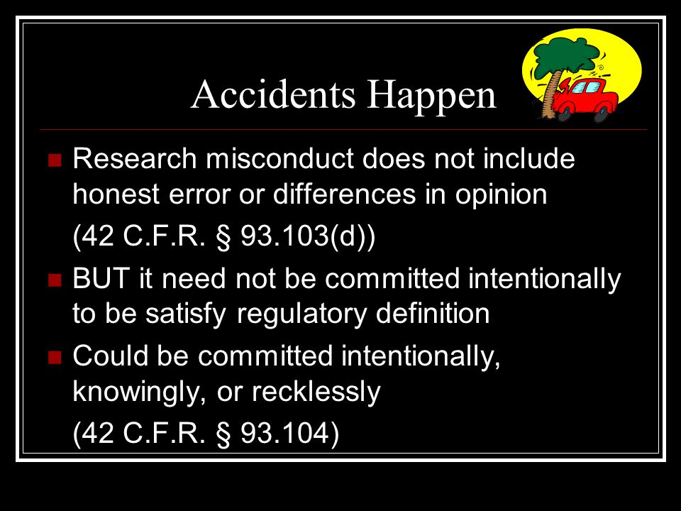 Accidents Happen Research misconduct does not include honest error or differences in opinion (42 C.F.R.
