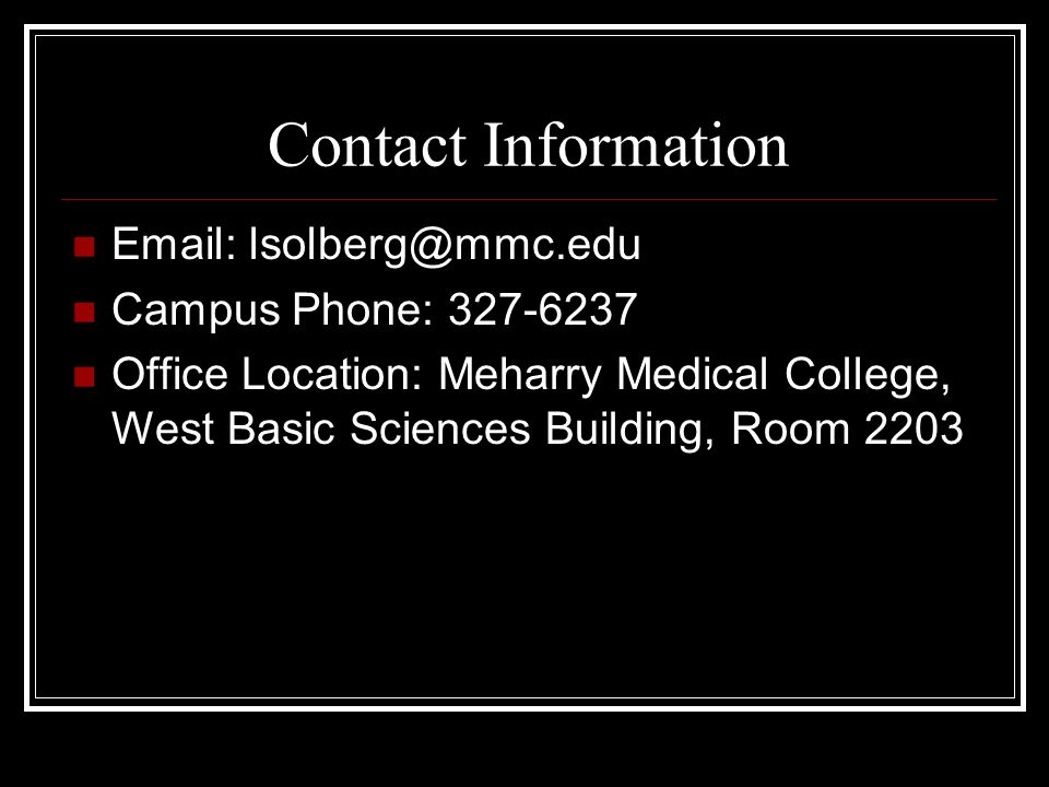Contact Information Email: lsolberg@mmc.edu Campus Phone: 327-6237 Office Location: Meharry Medical College, West Basic Sciences Building, Room 2203
