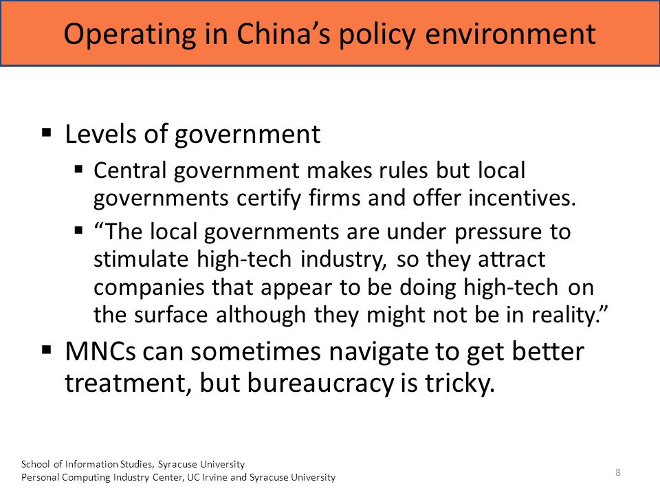 Operating in China's policy environment 8  Levels of government  Central government makes rules but local governments certify firms and offer incentives.