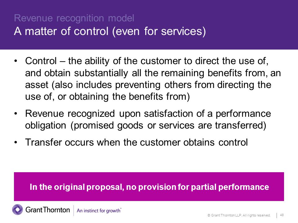 © Grant Thornton LLP. All rights reserved. 48 Revenue recognition model A matter of control (even for services) Control – the ability of the customer
