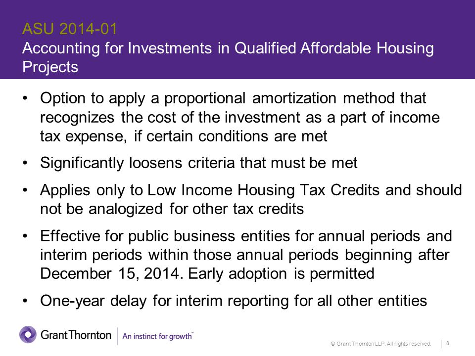 © Grant Thornton LLP. All rights reserved. 8 ASU 2014-01 Accounting for Investments in Qualified Affordable Housing Projects Option to apply a proport