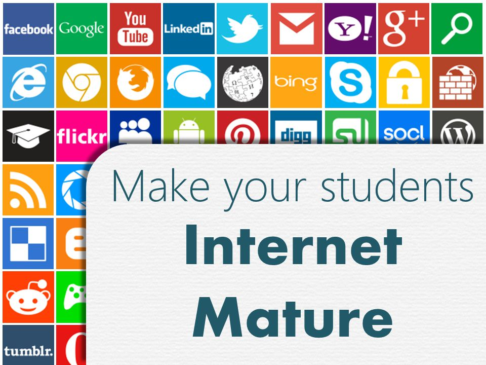 Make your students Internet Mature Make your students Internet Mature