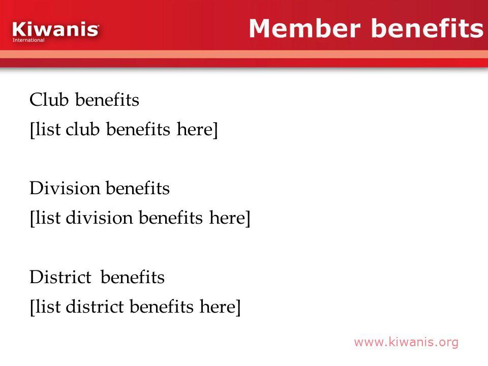 www.kiwanis.org Club benefits [list club benefits here] Division benefits [list division benefits here] District benefits [list district benefits here]