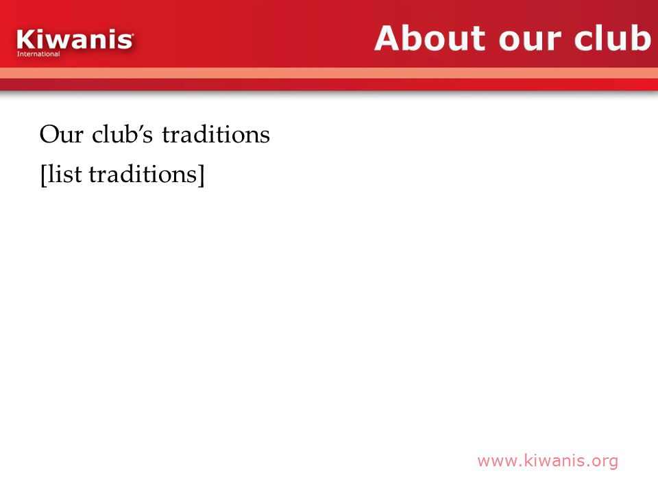 www.kiwanis.org Our club's traditions [list traditions]