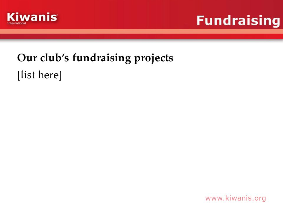 www.kiwanis.org Our club's fundraising projects [list here]