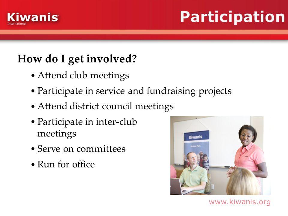 www.kiwanis.org How do I get involved.