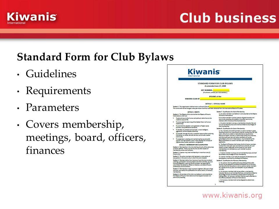 www.kiwanis.org Standard Form for Club Bylaws Guidelines Requirements Parameters Covers membership, meetings, board, officers, finances