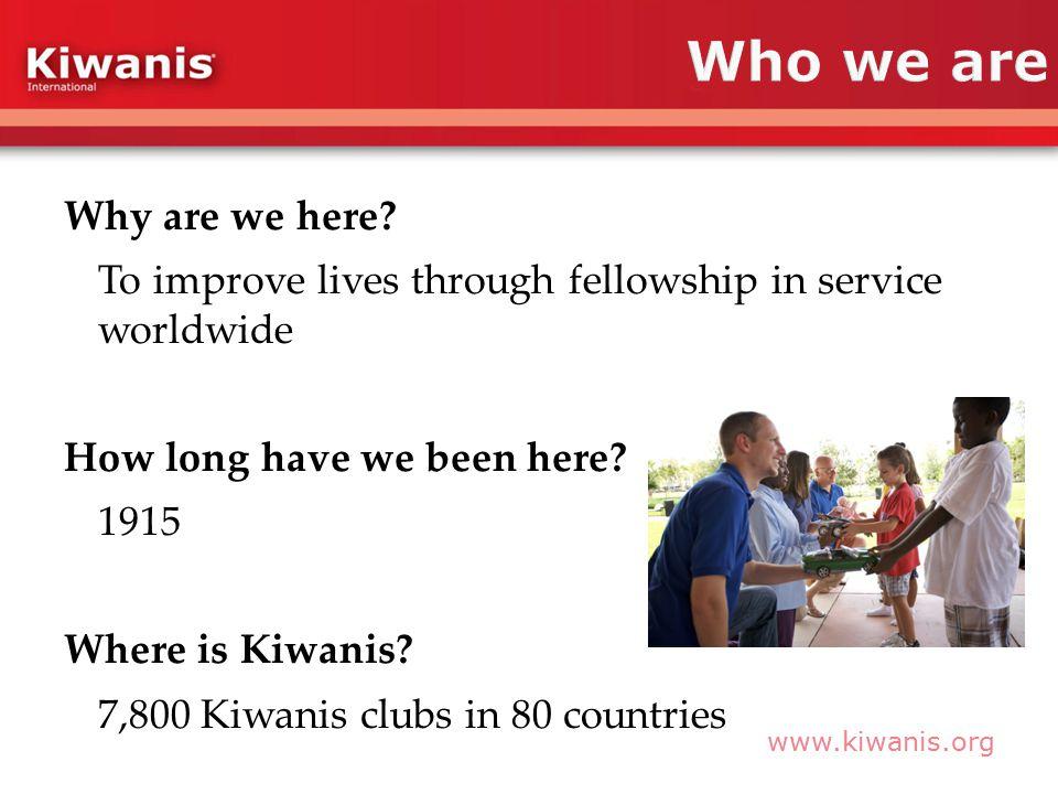 www.kiwanis.org Why are we here.