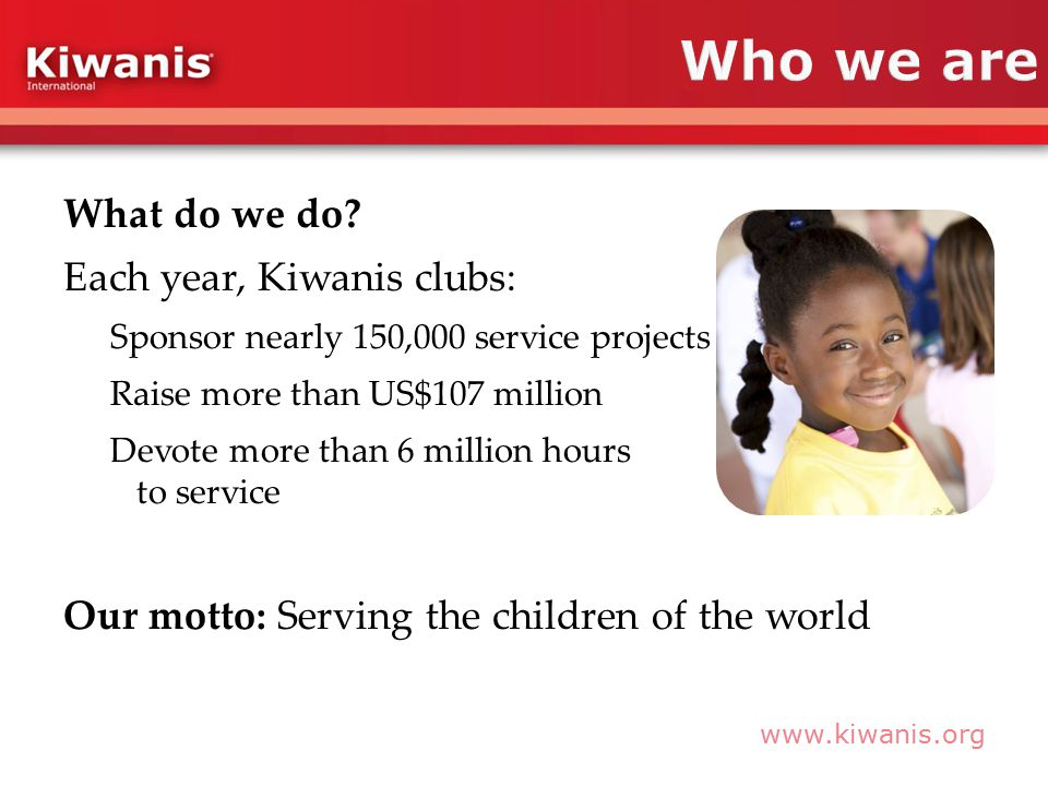 www.kiwanis.org What do we do.